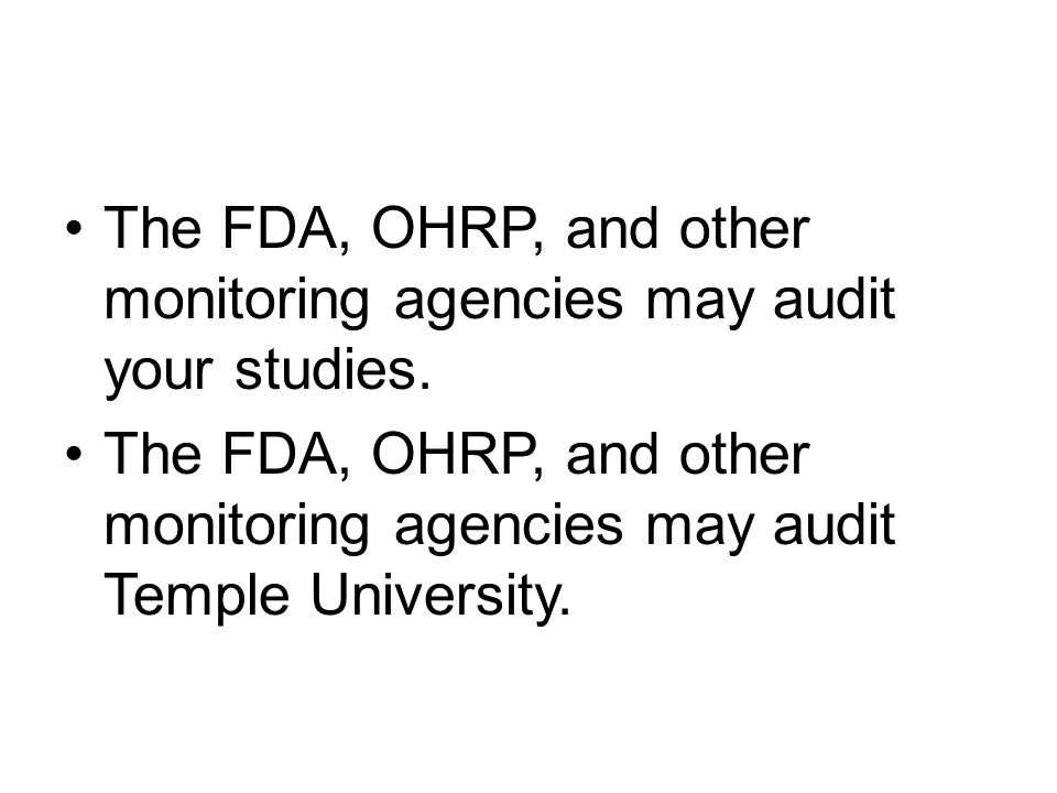 The FDA, OHRP, and other monitoring agencies may audit your studies.