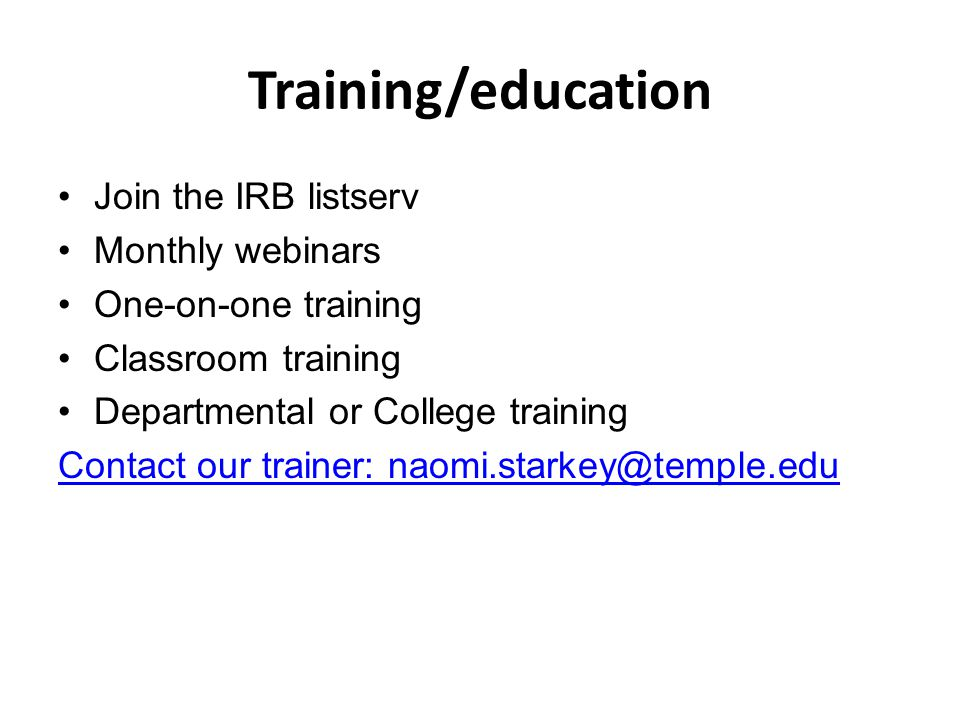 Training/education Join the IRB listserv Monthly webinars