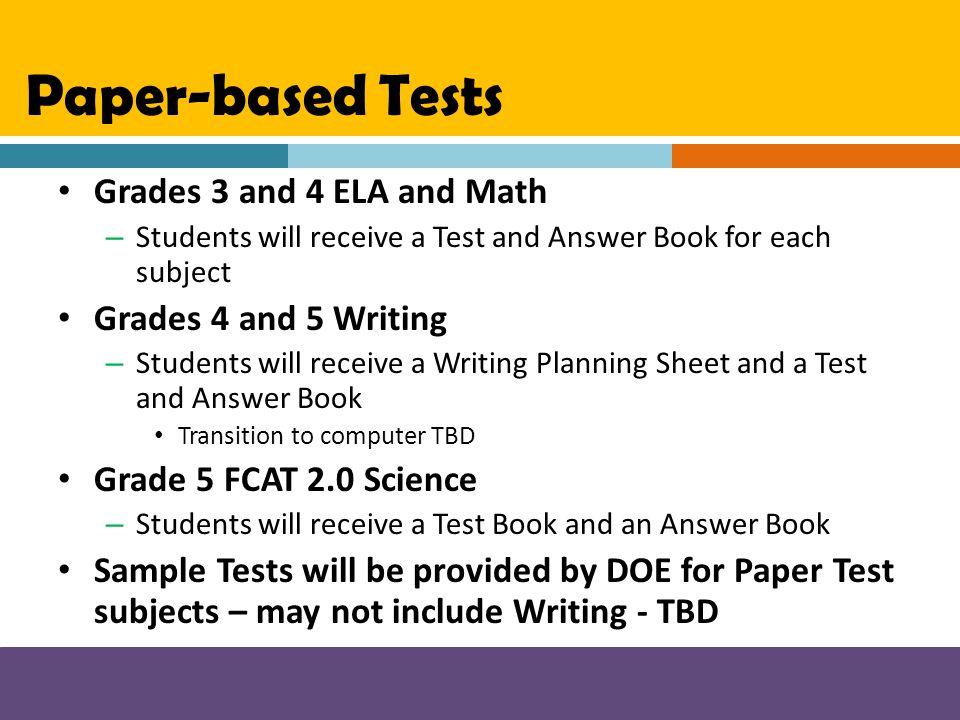 Paper-based Tests Grades 3 and 4 ELA and Math Grades 4 and 5 Writing