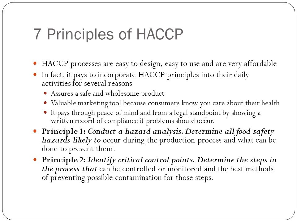 7 Principles of HACCP HACCP processes are easy to design, easy to use and are very affordable.