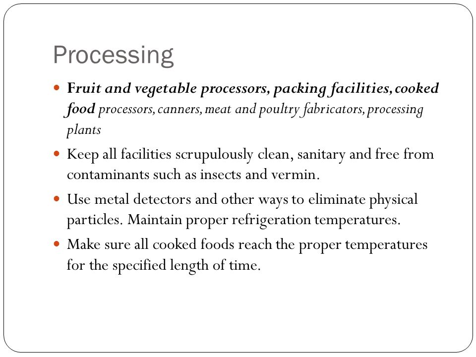 Processing Fruit and vegetable processors, packing facilities, cooked food processors, canners, meat and poultry fabricators, processing plants.