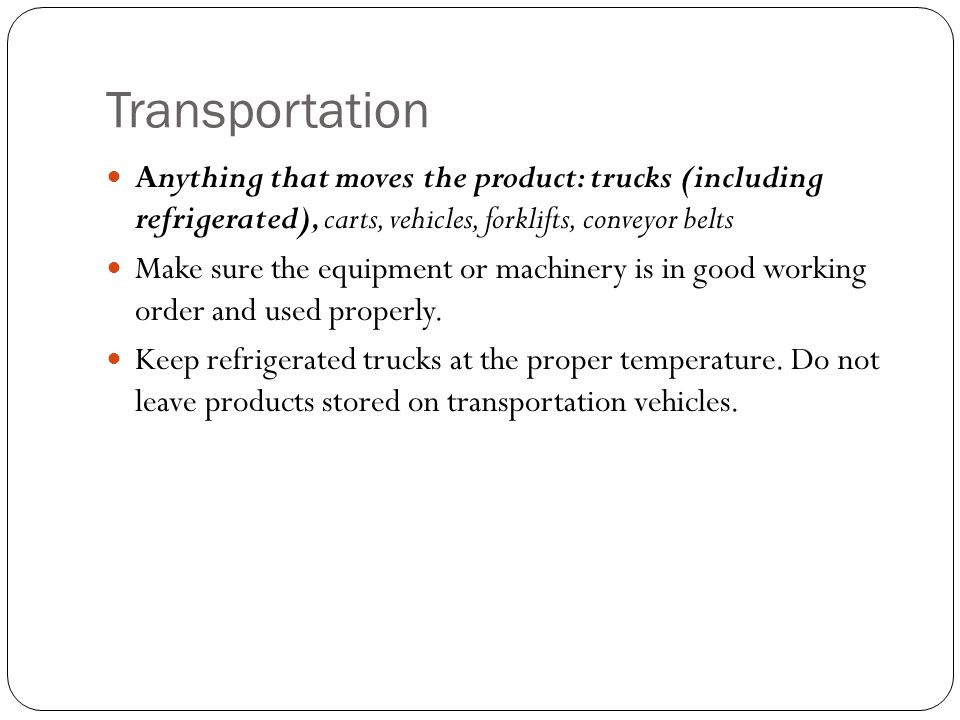 Transportation Anything that moves the product: trucks (including refrigerated), carts, vehicles, forklifts, conveyor belts.