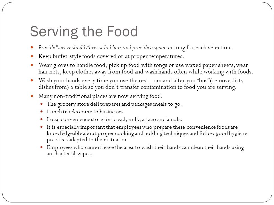 Serving the Food Provide sneeze shields over salad bars and provide a spoon or tong for each selection.
