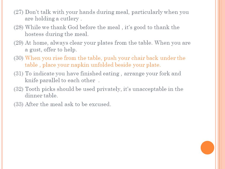 (27) Don't talk with your hands during meal, particularly when you are holding a cutlery .