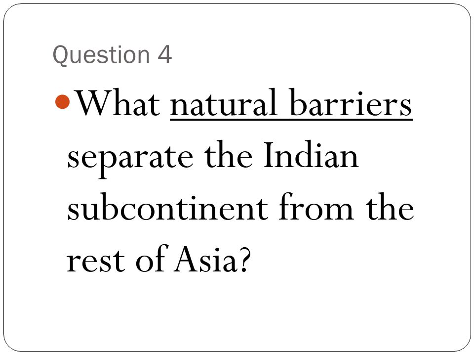 Question 4 What natural barriers separate the Indian subcontinent from the rest of Asia