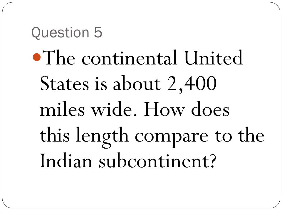 Question 5 The continental United States is about 2,400 miles wide.