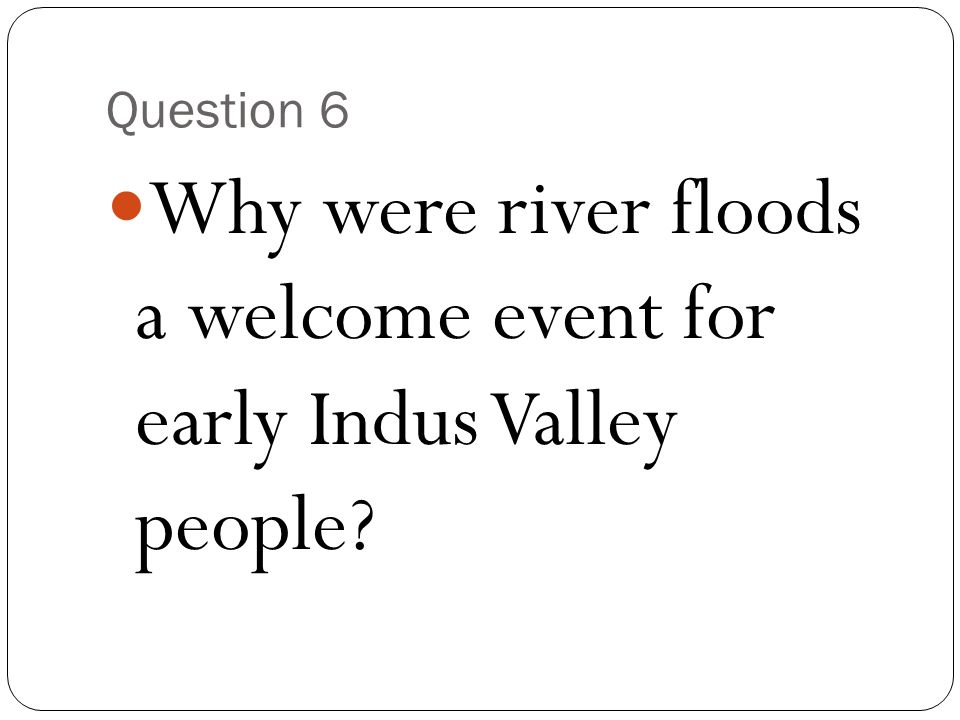 Why were river floods a welcome event for early Indus Valley people