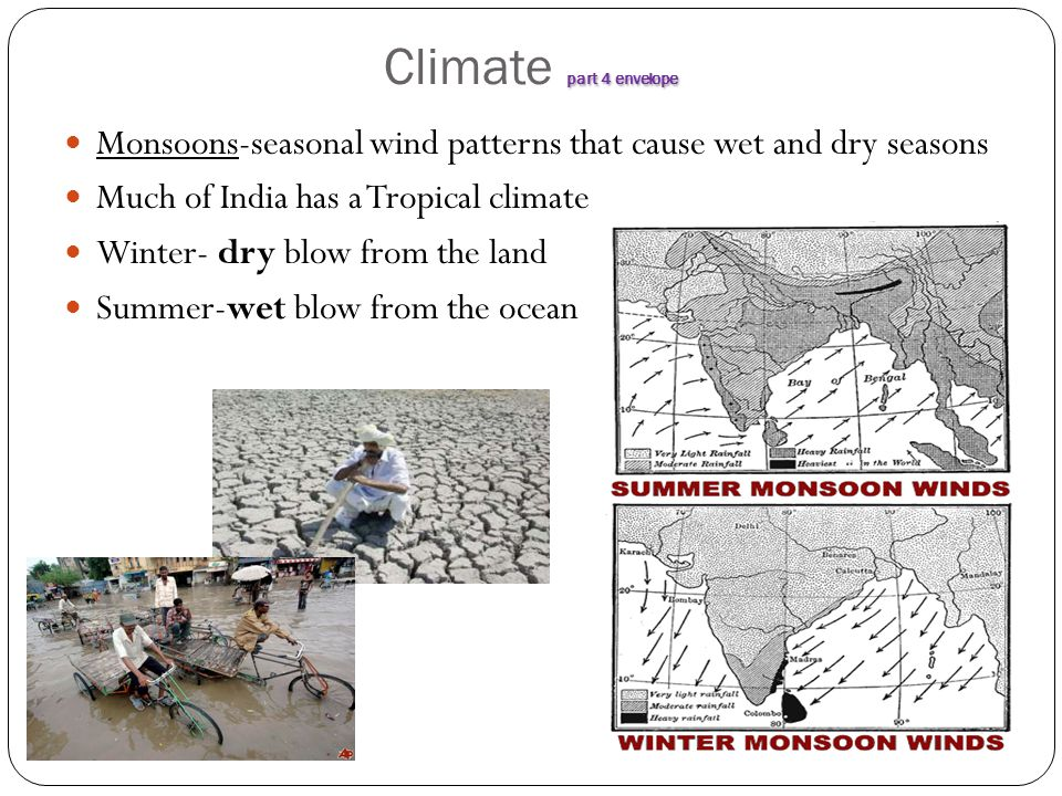 Climate part 4 envelope Monsoons-seasonal wind patterns that cause wet and dry seasons. Much of India has a Tropical climate.