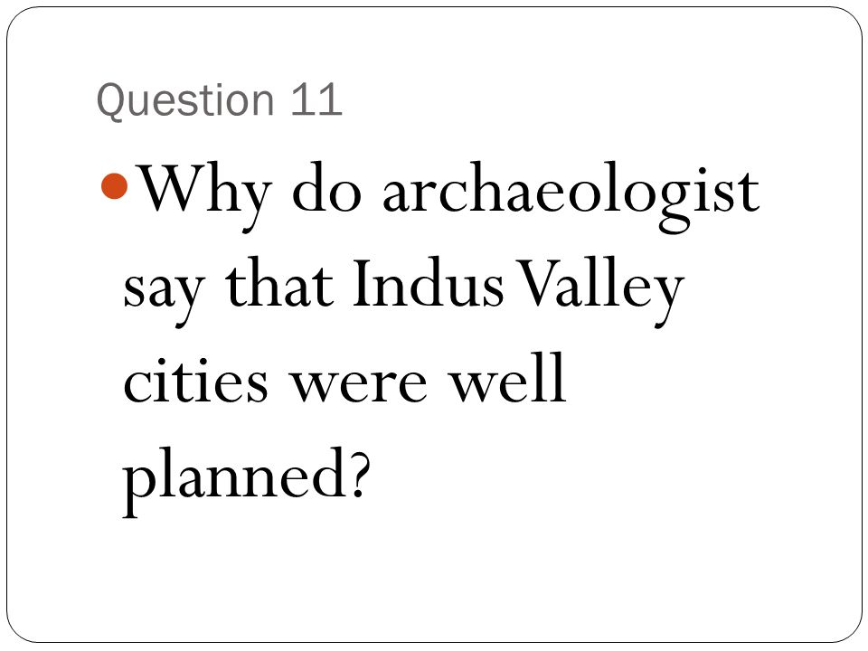 Why do archaeologist say that Indus Valley cities were well planned