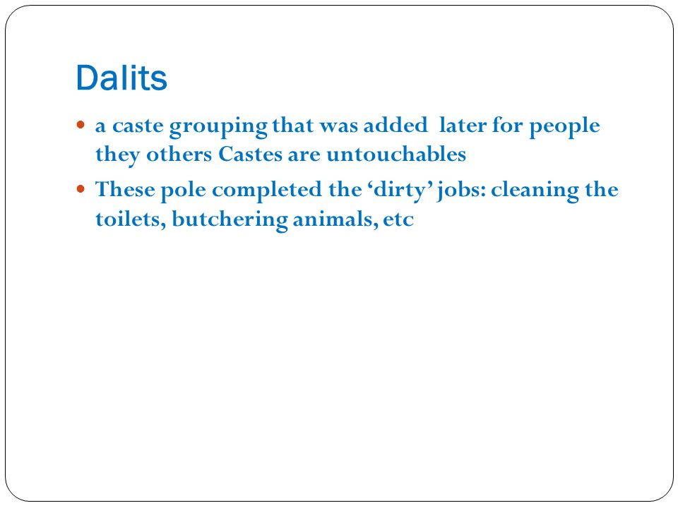 Dalits a caste grouping that was added later for people they others Castes are untouchables.