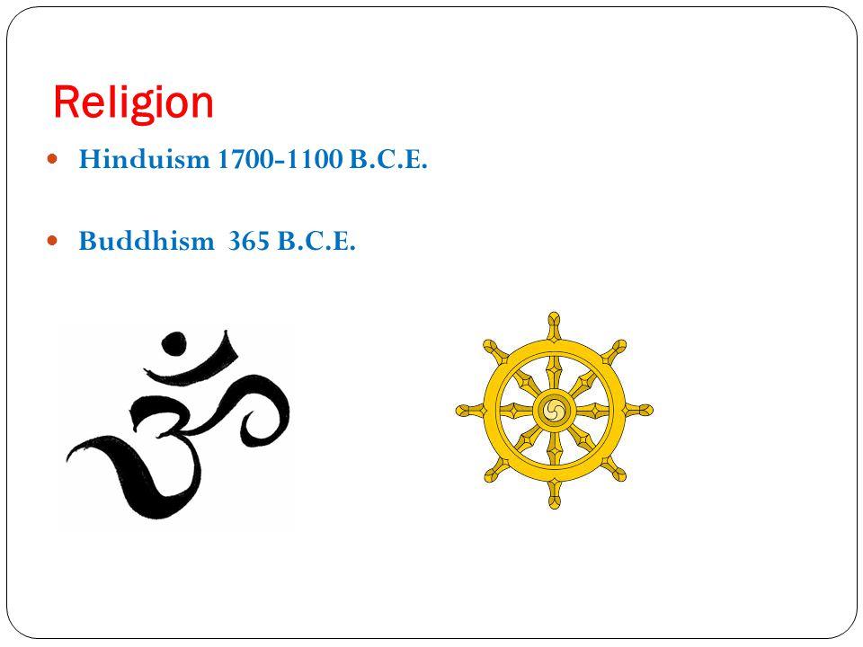 Religion Hinduism 1700-1100 B.C.E. Buddhism 365 B.C.E.