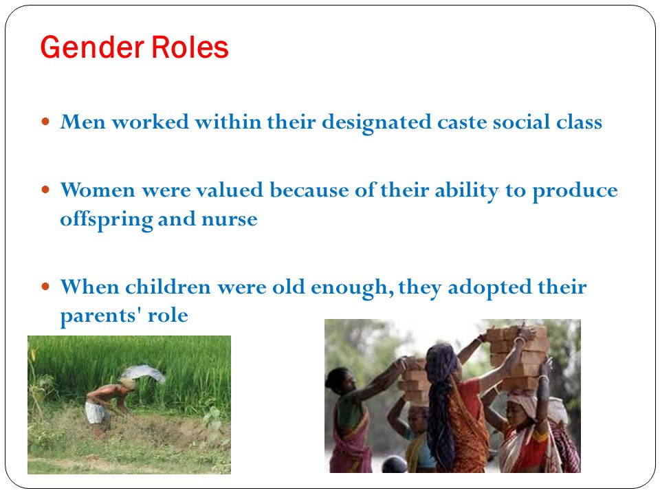 Gender Roles Men worked within their designated caste social class