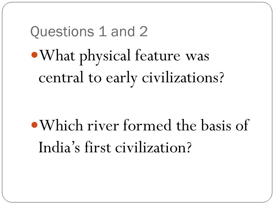 What physical feature was central to early civilizations