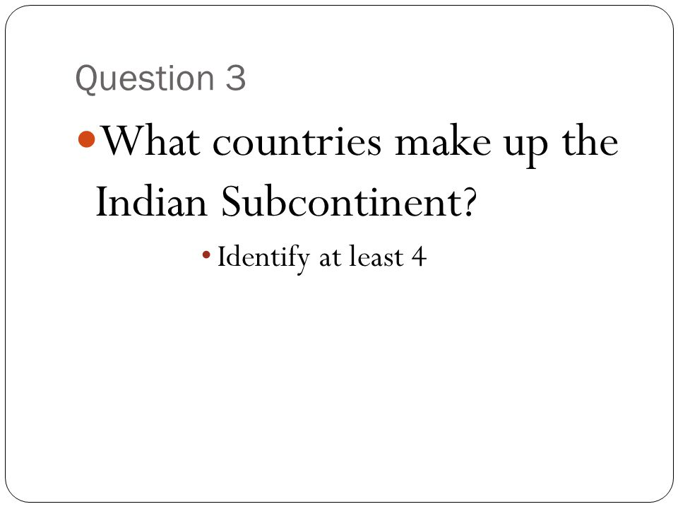 What countries make up the Indian Subcontinent