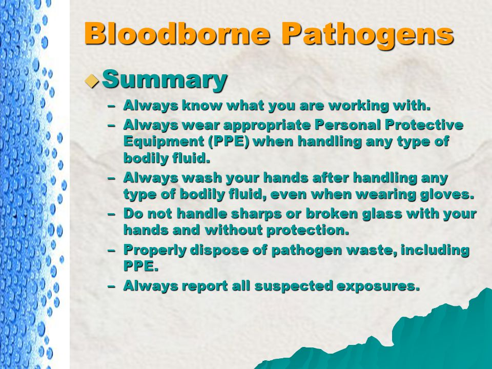 Bloodborne Pathogens Summary Always know what you are working with.