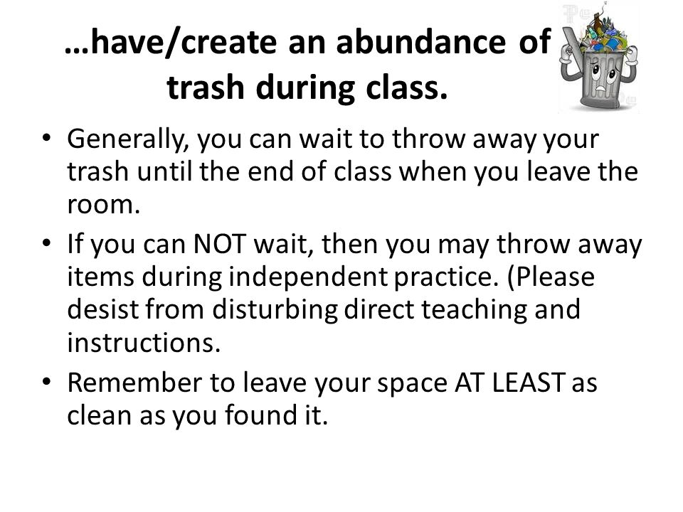 …have/create an abundance of trash during class.