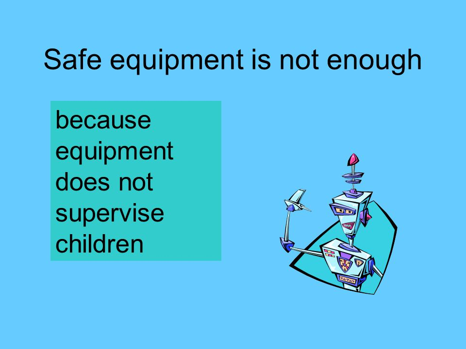 Safe equipment is not enough