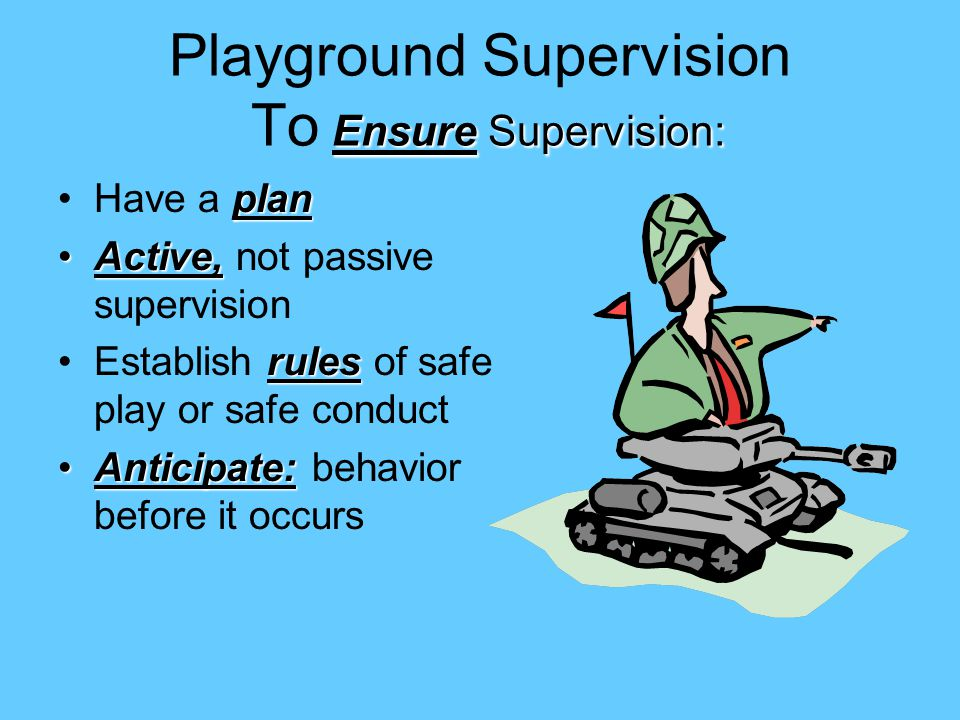 Playground Supervision To Ensure Supervision:
