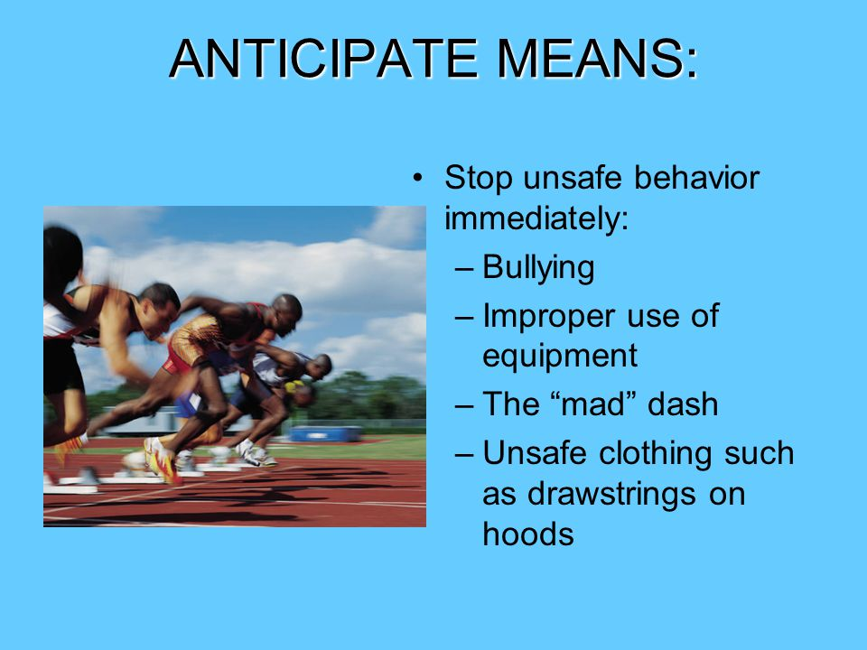 ANTICIPATE MEANS: Stop unsafe behavior immediately: Bullying