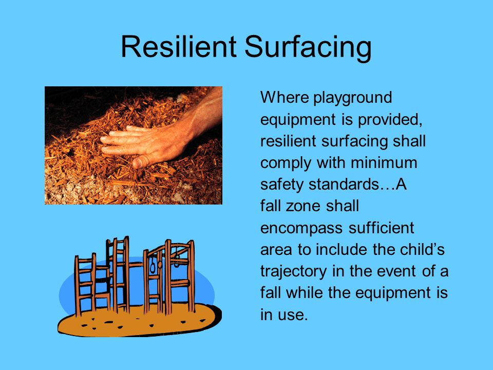 Resilient Surfacing Where playground equipment is provided,