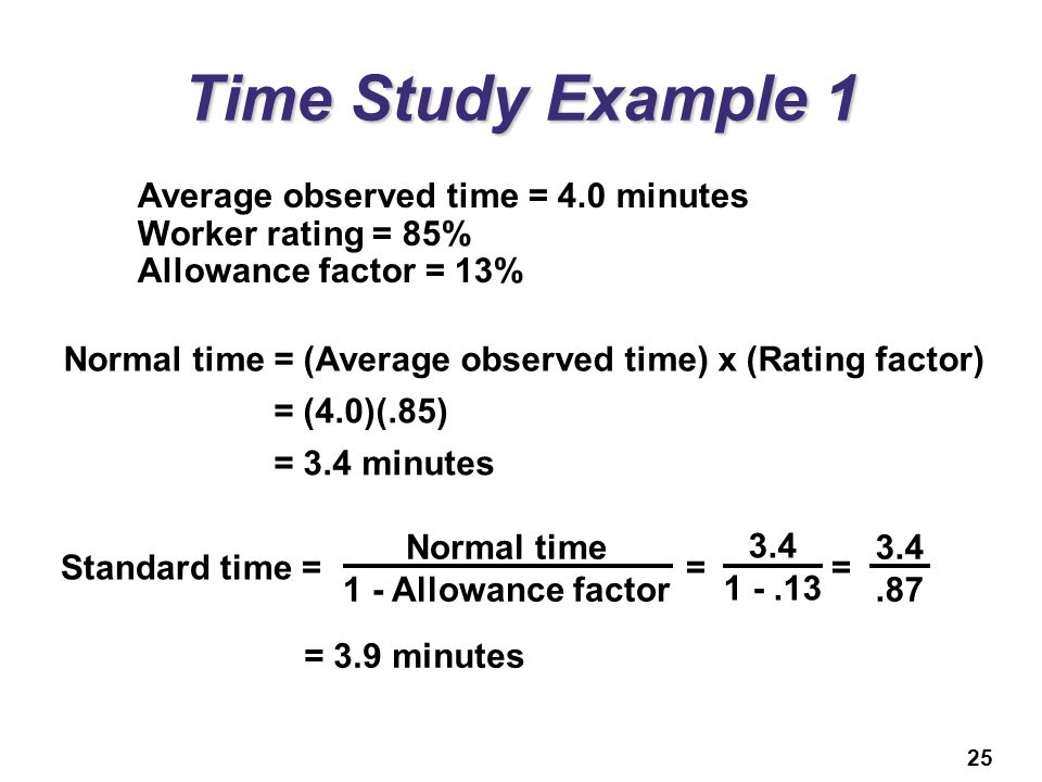Time Study Example 1 Average observed time = 4.0 minutes