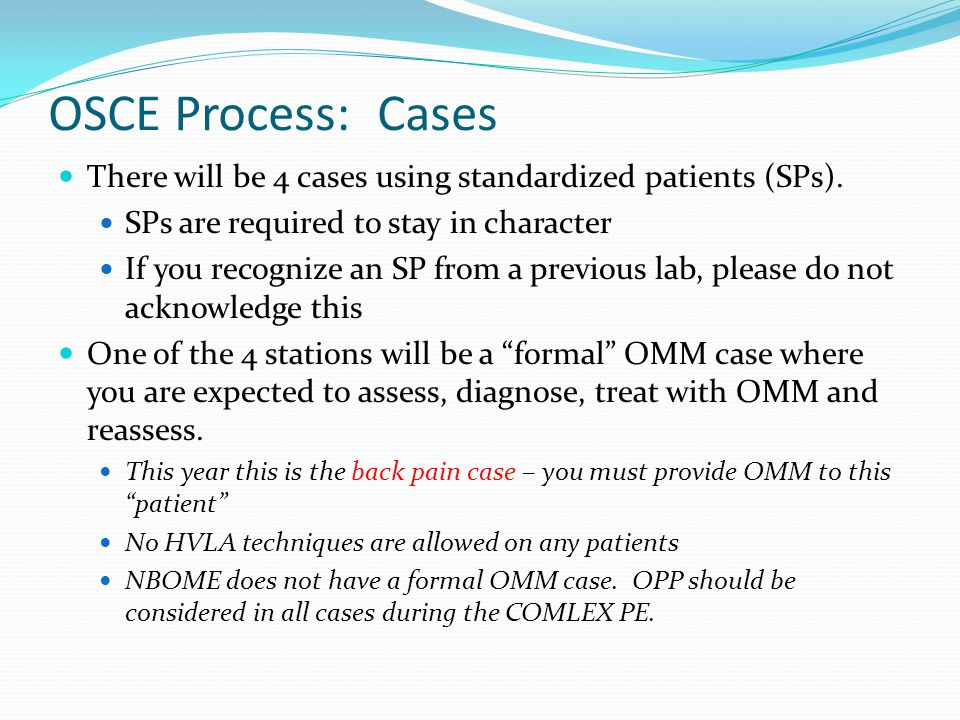 OSCE Process: Cases There will be 4 cases using standardized patients (SPs). SPs are required to stay in character.