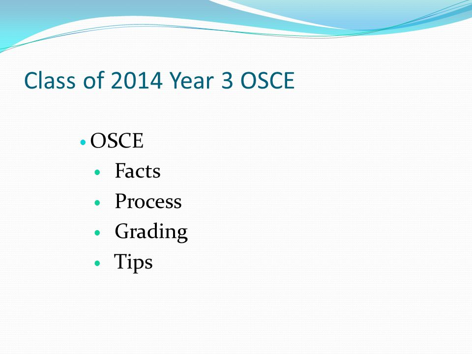 Class of 2014 Year 3 OSCE OSCE Facts Process Grading Tips