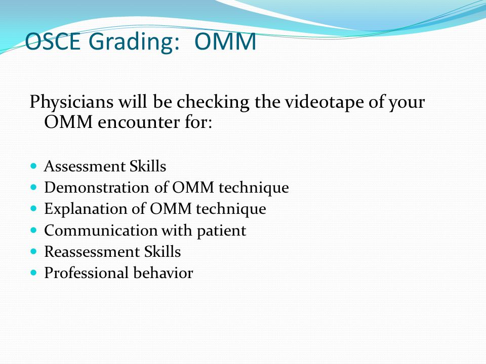 OSCE Grading: OMM Physicians will be checking the videotape of your OMM encounter for: Assessment Skills.