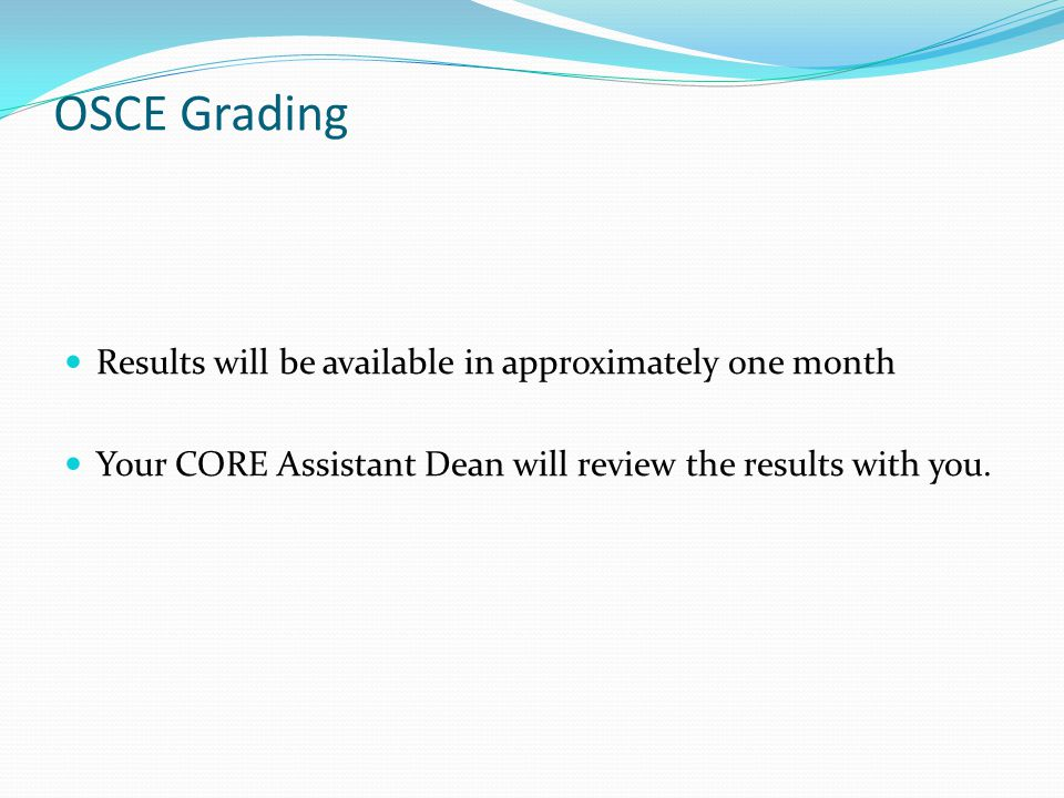 OSCE Grading Results will be available in approximately one month