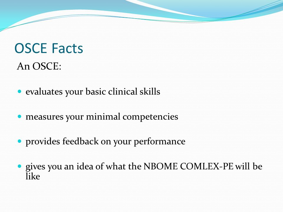 OSCE Facts An OSCE: evaluates your basic clinical skills