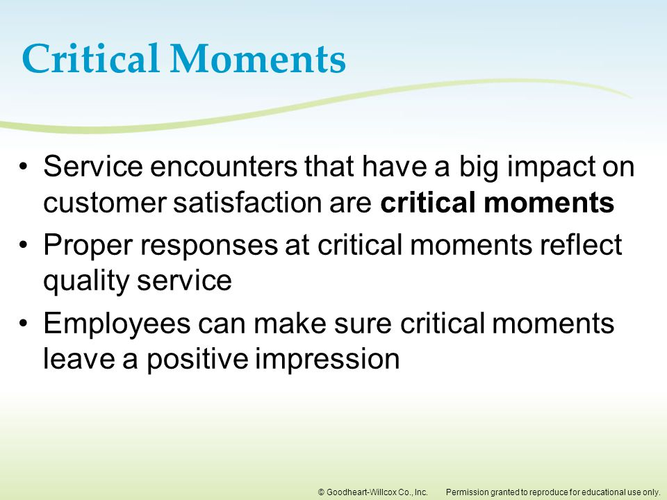 Critical Moments Service encounters that have a big impact on customer satisfaction are critical moments.