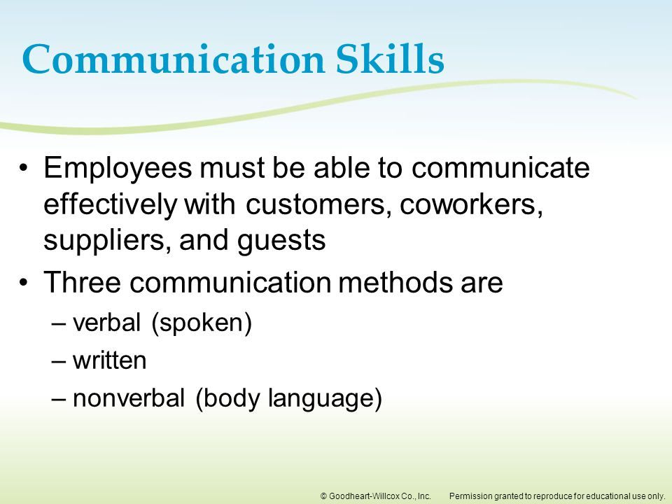 Communication Skills Employees must be able to communicate effectively with customers, coworkers, suppliers, and guests.