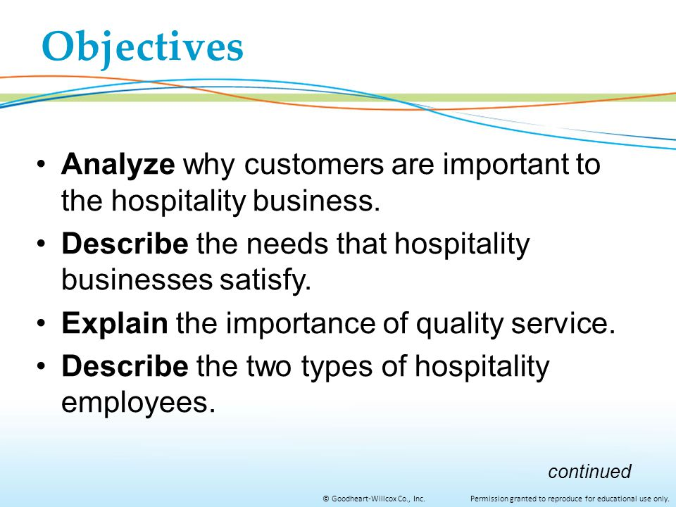 Objectives Analyze why customers are important to the hospitality business. Describe the needs that hospitality businesses satisfy.