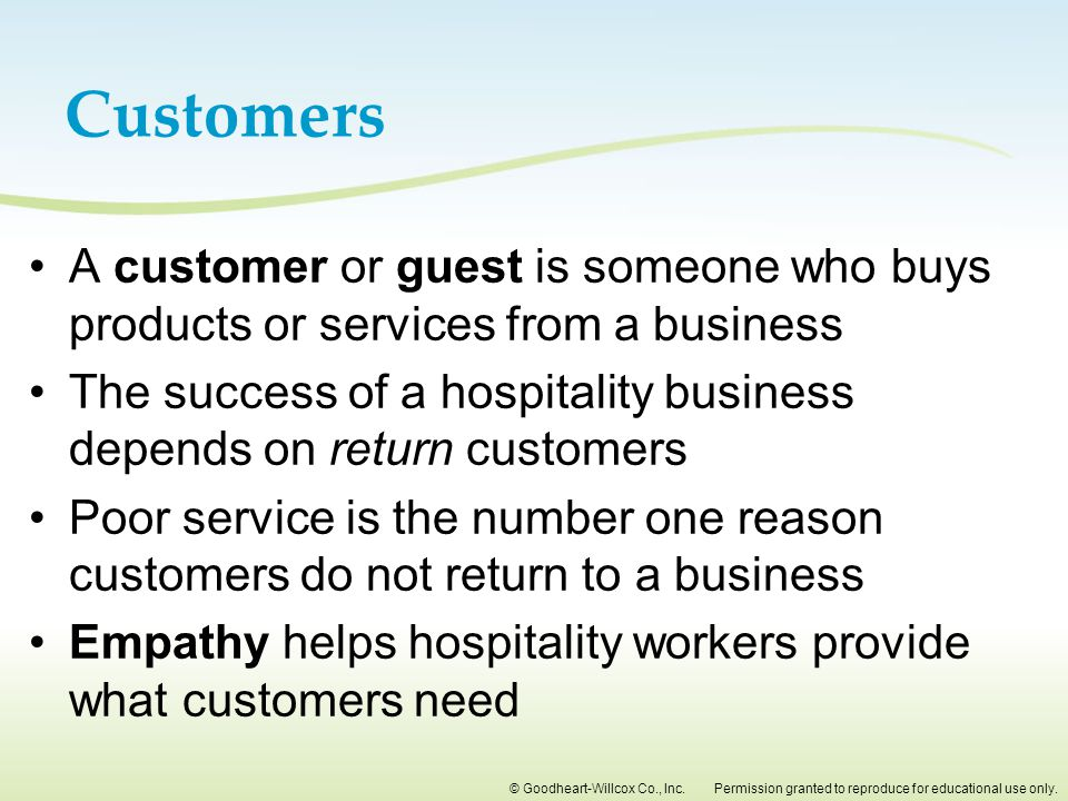 Customers A customer or guest is someone who buys products or services from a business.