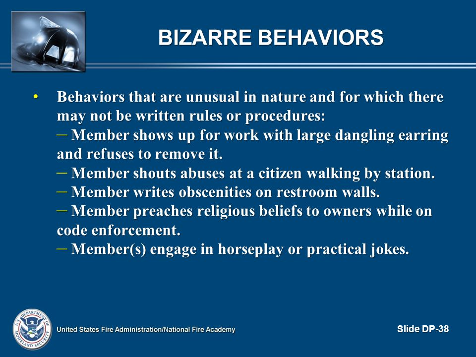 Bizarre Behaviors Behaviors that are unusual in nature and for which there may not be written rules or procedures: