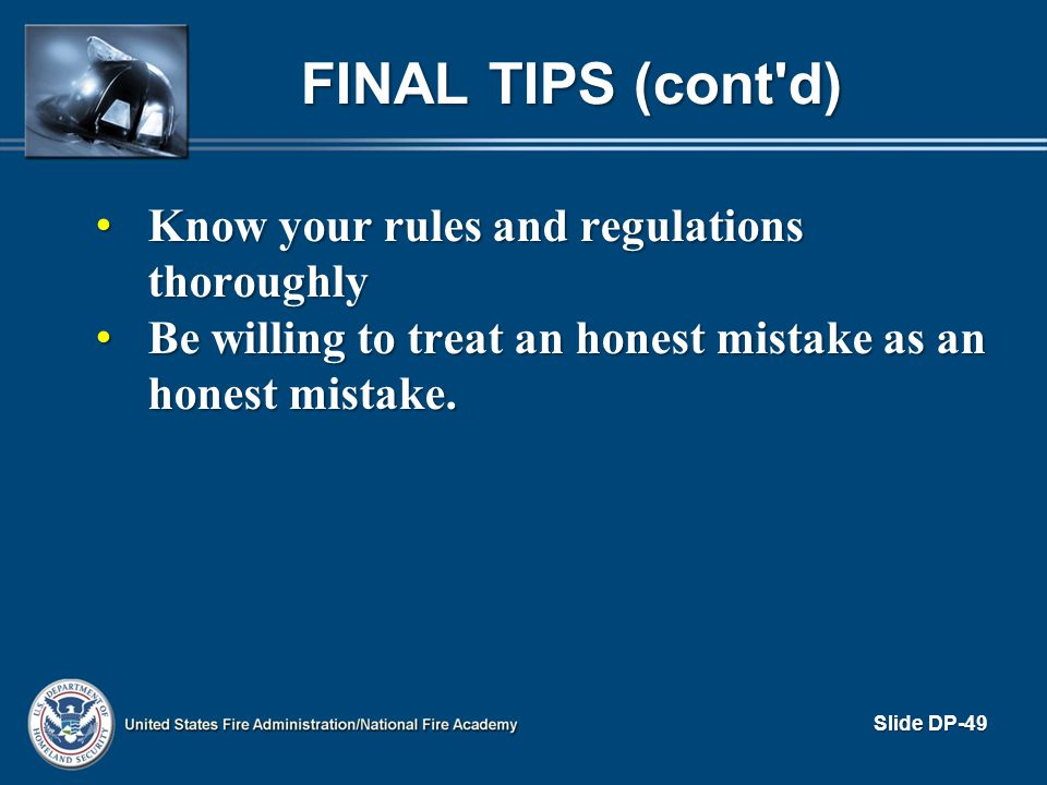 Final Tips (cont d) Know your rules and regulations thoroughly