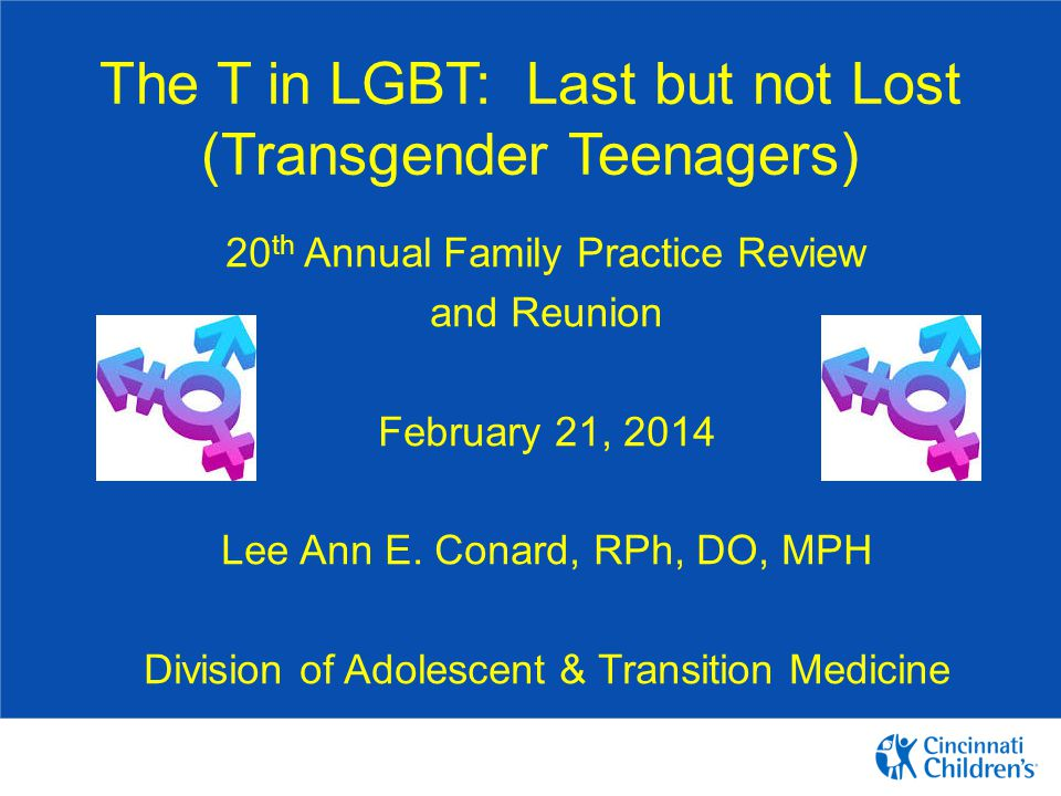 The T in LGBT: Last but not Lost (Transgender Teenagers)