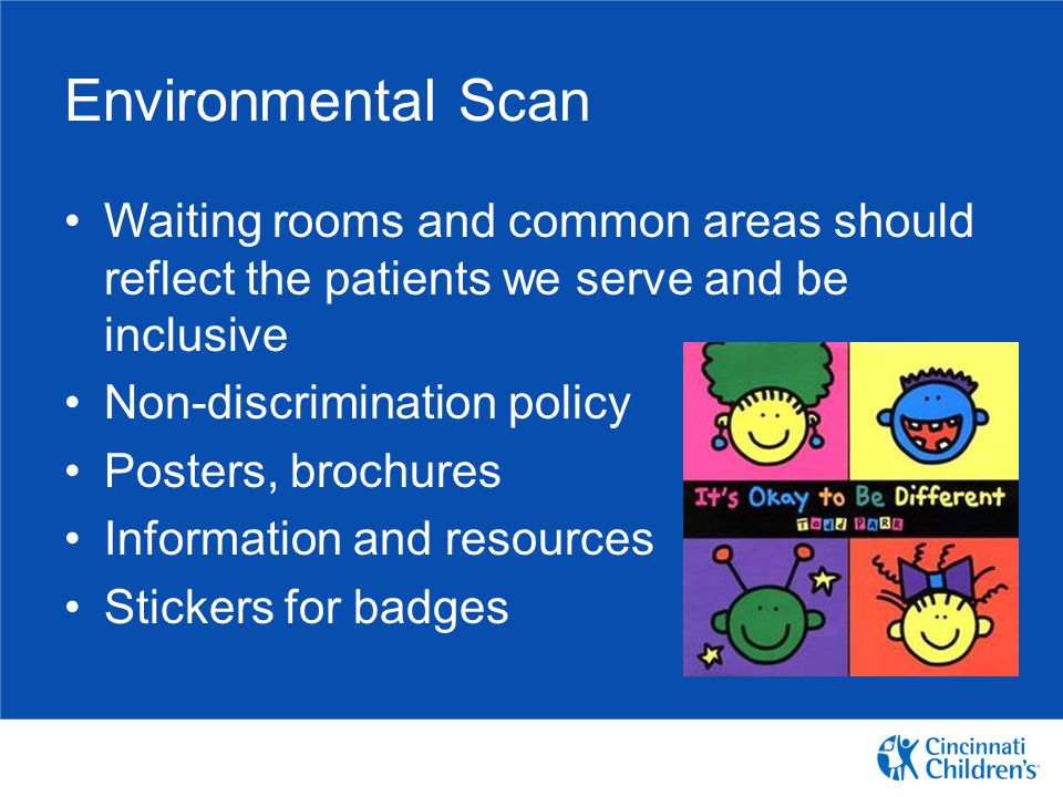 Environmental Scan Waiting rooms and common areas should reflect the patients we serve and be inclusive.