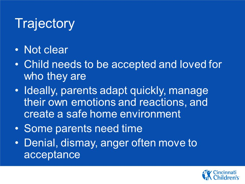 Trajectory Not clear. Child needs to be accepted and loved for who they are.