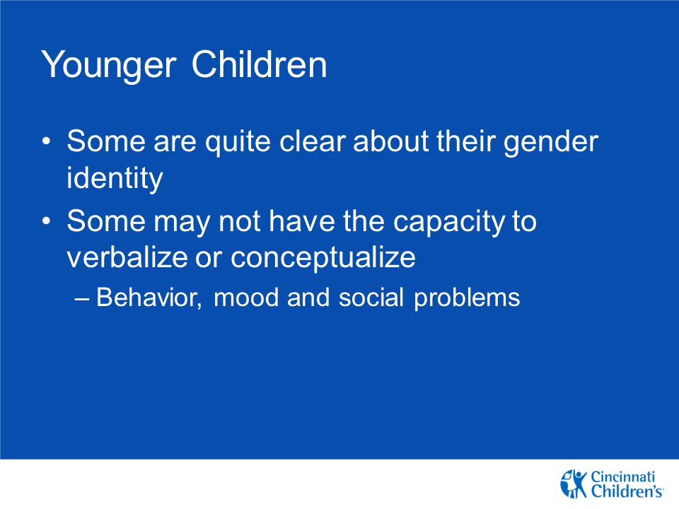 Younger Children Some are quite clear about their gender identity