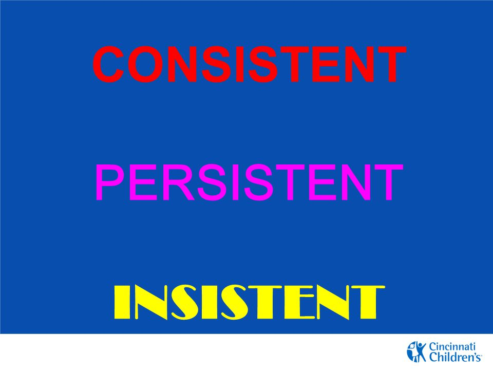 Consistent persistent Insistent