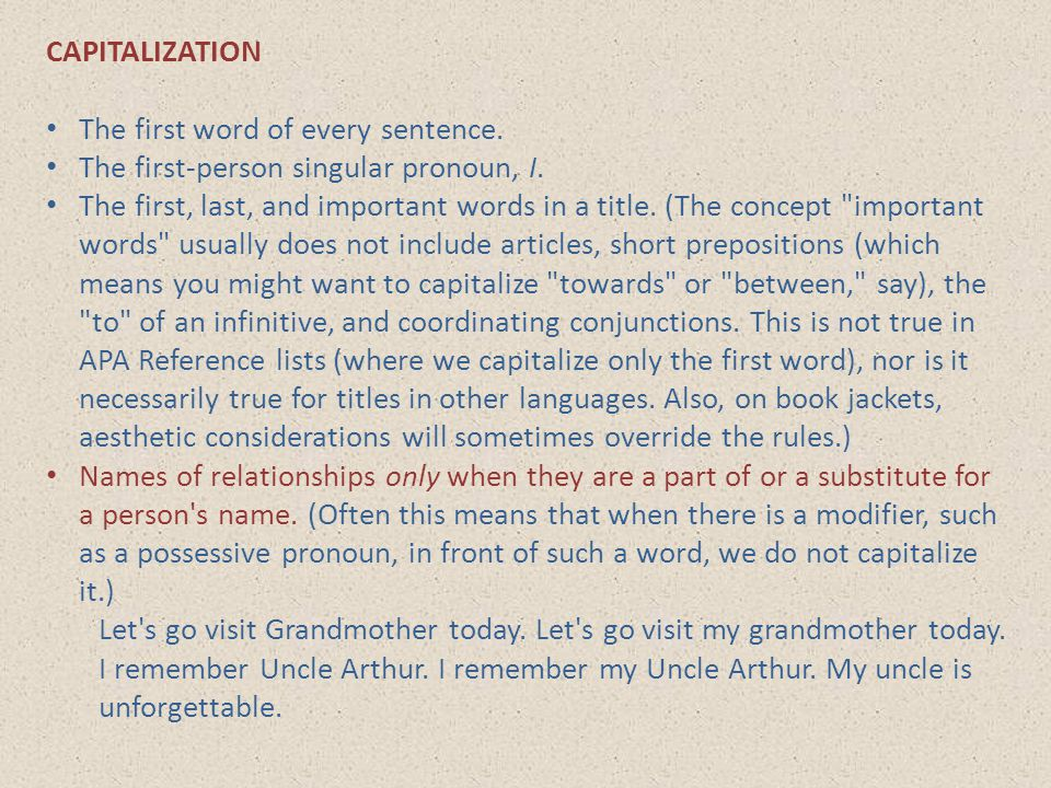 CAPITALIZATION The first word of every sentence. The first-person singular pronoun, I.