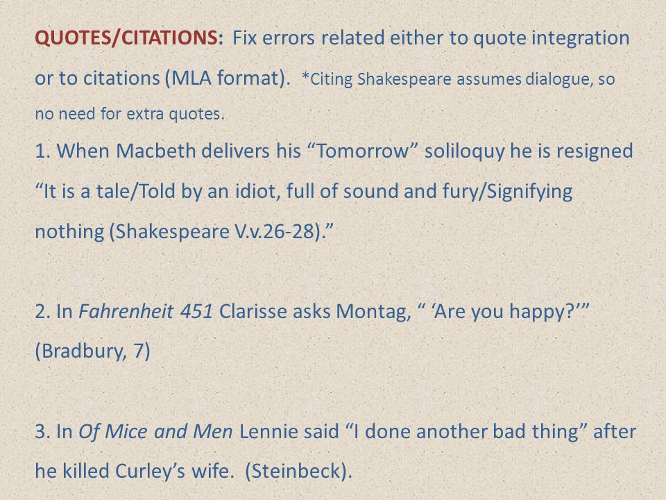 QUOTES/CITATIONS: Fix errors related either to quote integration or to citations (MLA format). *Citing Shakespeare assumes dialogue, so no need for extra quotes.