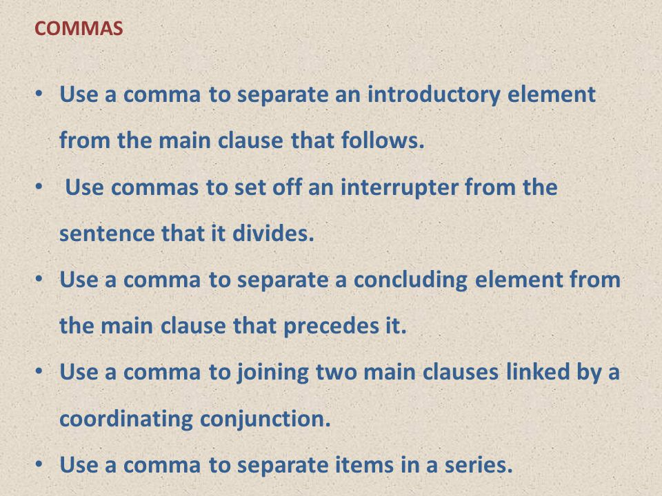 Use a comma to separate items in a series.