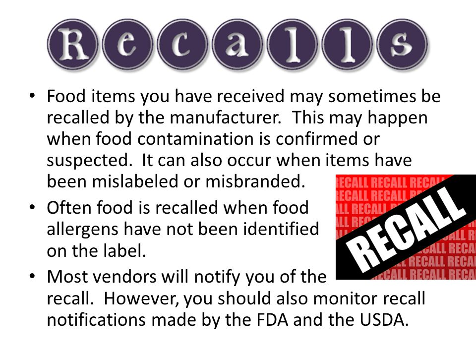 Food items you have received may sometimes be recalled by the manufacturer. This may happen when food contamination is confirmed or suspected. It can also occur when items have been mislabeled or misbranded.