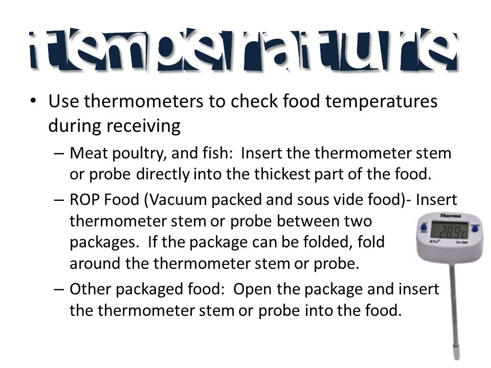 Use thermometers to check food temperatures during receiving