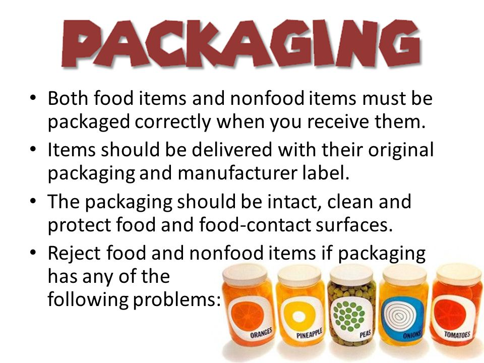 Both food items and nonfood items must be packaged correctly when you receive them.