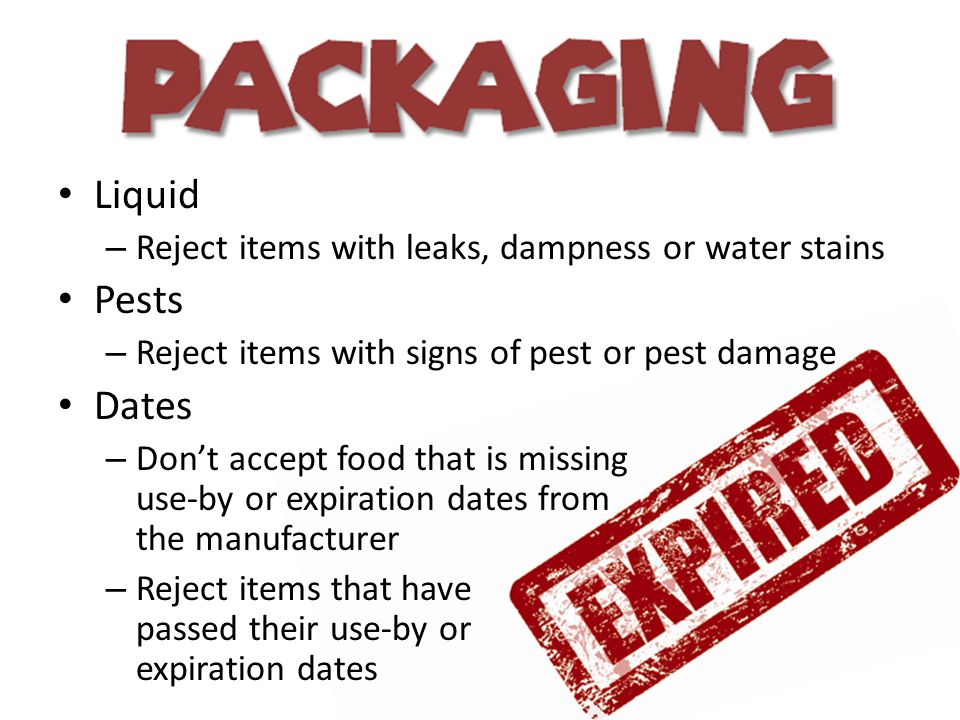 Liquid Pests Dates Reject items with leaks, dampness or water stains