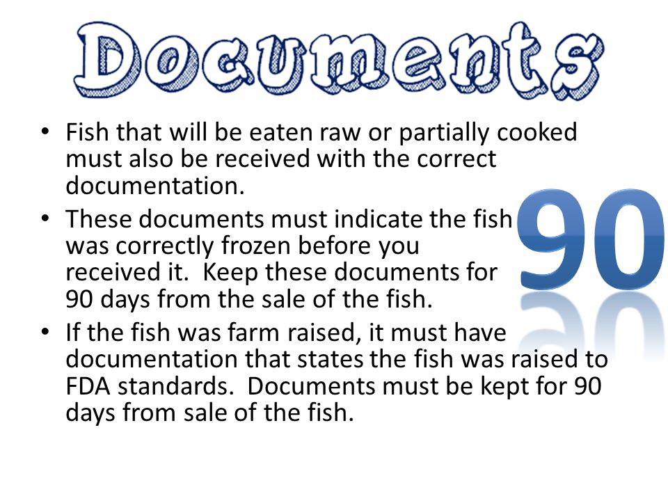 Fish that will be eaten raw or partially cooked must also be received with the correct documentation.