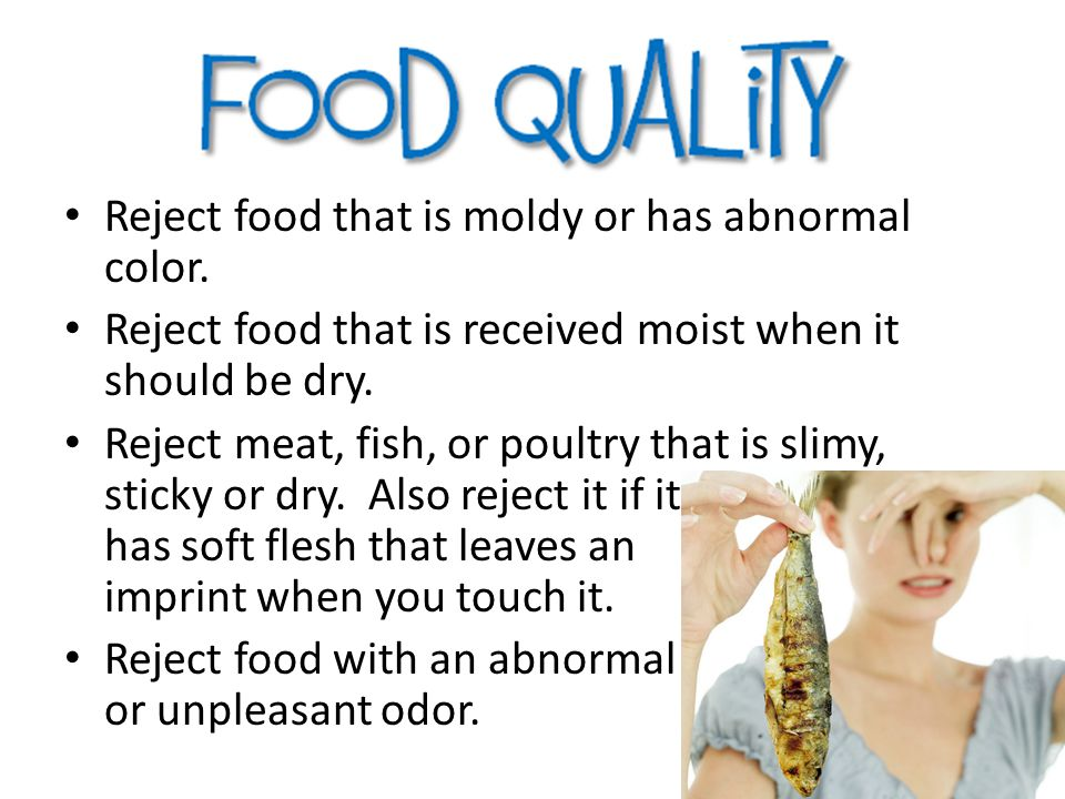 Reject food that is moldy or has abnormal color.